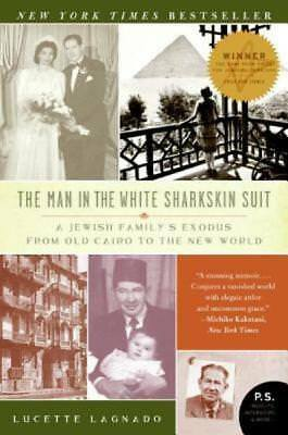 The Man in the White Sharkskin Suit: A Jewish Family's Exodus from Old Cairo to