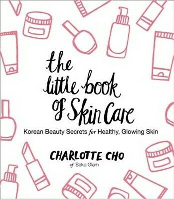 The Little Book of Skin Care: Korean Beauty Secrets for Healthy, Glowing Skin (H