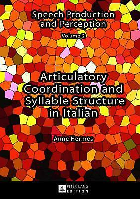 Articulatory Coordination and Syllable Structure in Italian by Anne Hermes (Engl