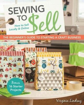 Sewing to Sell : The Beginner's Guide to Starting a Craft Business: Bonus - 1...