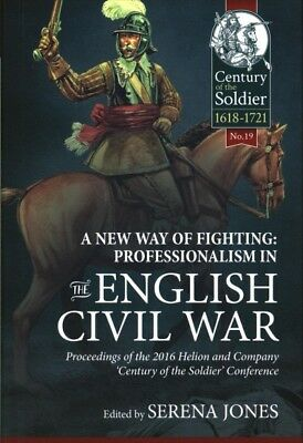 New Way of Fighting : Professionalism in the English Civil War: Proceedings o...