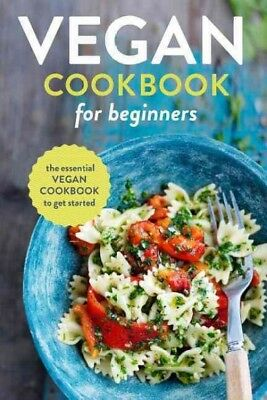Vegan Cookbook for Beginners : The Essential Vegan Cookbook to Get Started, P...
