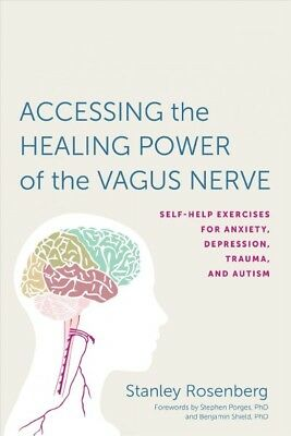 Accessing the Healing Power of the Vagus Nerve : Self-Help Exercises for Anxi...