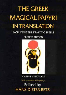 Greek Magical Papyri in Translation : Including the Demonic Spells : Texts, P...