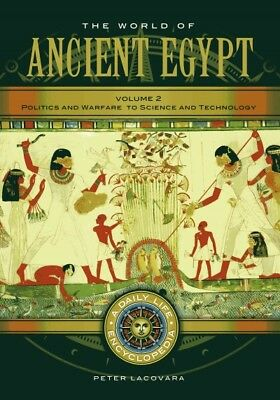 World of Ancient Egypt : A Daily Life Encyclopedia, Hardcover by Lacovara, Peter