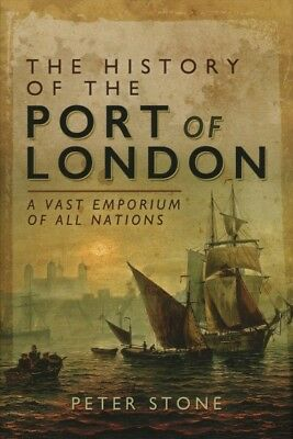 History of the Port of London : A Vast Emporium of All Nations, Hardcover by ...