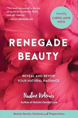 Renegade Beauty : Reveal and Revive Your Natural Radiance, Paperback by Artem...