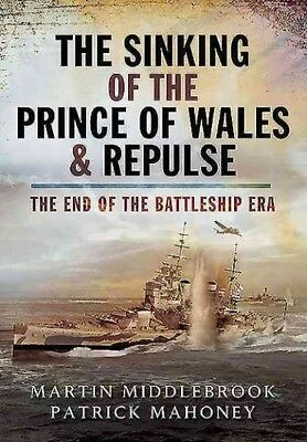 Sinking of the Prince of Wales & Repulse : The End of the Battleship Era, Pap...