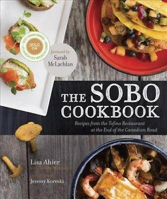 Sobo Cookbook : Recipes from the Tofino Restaurant at the End of the Canadian...
