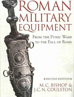 Roman Military Equipment : From The Punic Wars To The Fall Of Rome, Paperback...