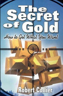 Secret of Gold : How to Get What You Want, Paperback by Collier, Robert