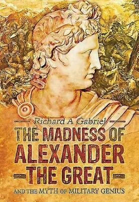 Madness of Alexander the Great : And the Myth of Military Genius, Hardcover b...