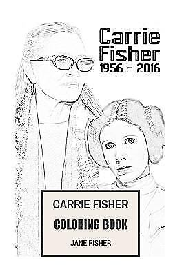 Carrie Fisher Coloring Book : Princess Leia of Alderaan and Star Wars Actress...