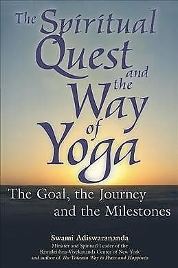 Spiritual Quest and the Way of Yoga : The Goal, the Journey and the Milestone...