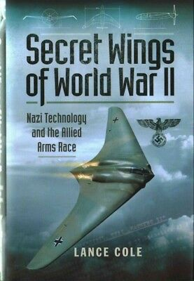 Secret Wings of WWII : Nazi Technology and the Allied Arms Race, Hardcover by...