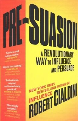 Pre-suasion : A Revolutionary Way to Influence and Persuade, Paperback by Cia...