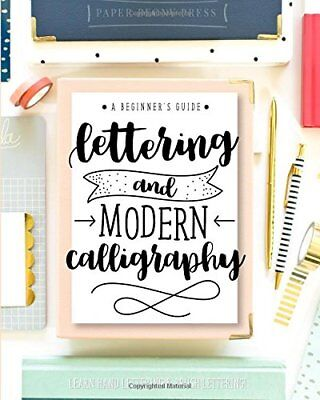 Lettering and Modern Calligraphy A Beginners Guide Learn Hand Lettering and B
