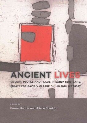 Ancient Lives : Object, People and Place in Early Scotland, Essays for David ...