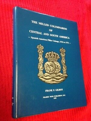 The Milled Columnarios Of Central & South America 1732-1772 By Frank Gilboy   HB