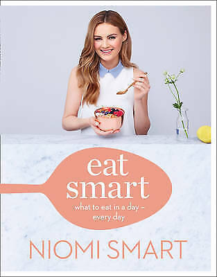 Eat Smart: What to Eat in a Day - Every Day by Niomi Smart NEW (Hardback, 2016)