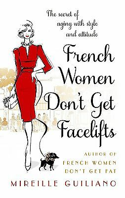 French Women Don't Get Facelifts: Aging with Attitude, Guiliano, Mireille, Very
