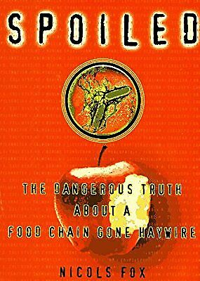 Spoiled: What is Happening to Our Food Supply and Why We are Increasingly at Ris