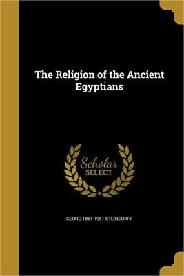 The Religion of the Ancient Egyptians (Paperback or Softback)
