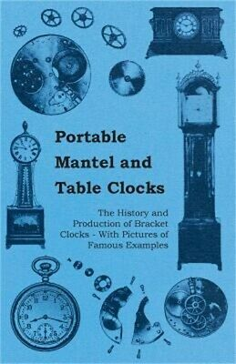 Portable Mantel and Table Clocks - The History and Production of Bracket Clocks