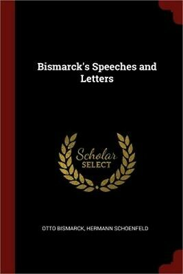 Bismarck's Speeches and Letters (Paperback or Softback)