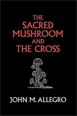 The Sacred Mushroom and the Cross: A Study of the Nature and Origins of Christia