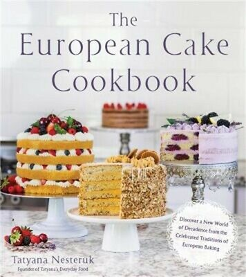 The European Cake Cookbook: Discover a New World of Decadence from the Celebrate