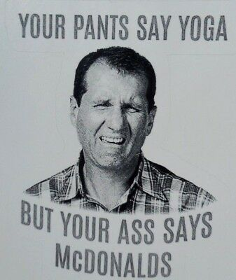 Al Bundy Yoga Sticker Decal Married With Children T.V. Funny New
