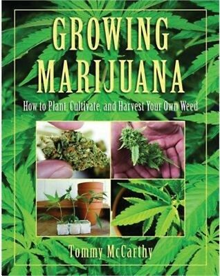 Growing Marijuana: How to Plant, Cultivate, and Harvest Your Own Weed (Hardback