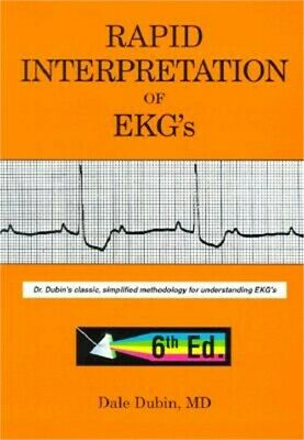 Rapid Interpretation of EKG's: Dr. Dubin's Classic, Simplified Methodology for U