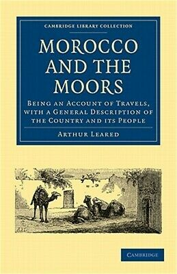 Morocco and the Moors: Being an Account of Travels, with a General Description o