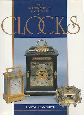 The International Dictionary Of Clocks - Editor Alan Smith - 1996 Heavy Hb Dj