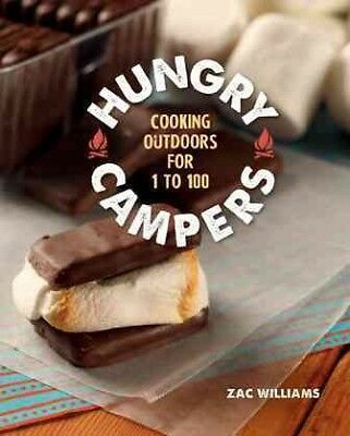 Hungry Campers : Cooking Outdoors for 1 to 100, Hardcover by Williams, Zac