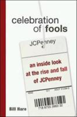 Celebration of Fools: An Inside Look at the Rise and Fall of JCPenney Hare, Bil