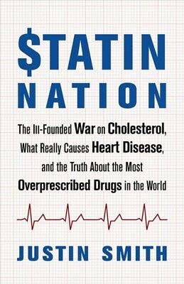 Statin Nation : The Ill-Founded War on Cholesterol, What Really Causes Heart ...