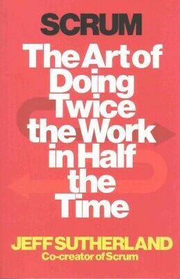 Scrum : The Art of Doing Twice the Work in Half the Time, Paperback by Suther...