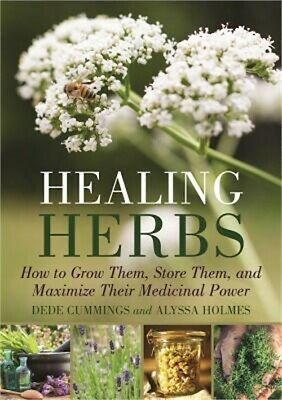 Healing Herbs: How to Grow, Store, and Maximize Their Medicinal Power (Paperback