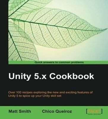 Unity 5. x Cookbook Chico Queiroz and Matt Smith 2015 PDF Read on PC/Phone/Table