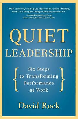 Quiet Leadership: Six Steps to Transforming Performance at Work by David Rock (E
