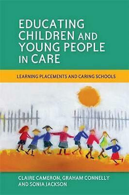 Educating Children and Young People in Care: Learning Placements and Caring Scho