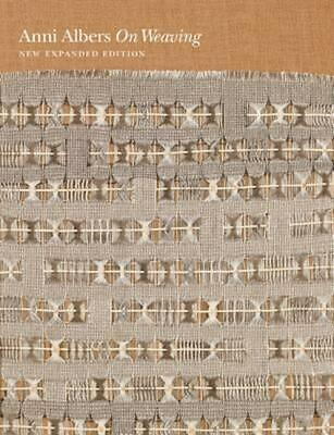 On Weaving: New Expanded Edition by Anni Albers (English) Hardcover Book Free Sh