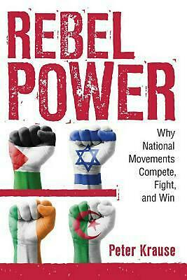 Rebel Power: Why National Movements Compete, Fight, and Win by Peter Krause Pape