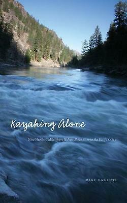 Kayaking Alone: Nine Hundred Miles from Idaho's Mountains to the Pacific Ocean b