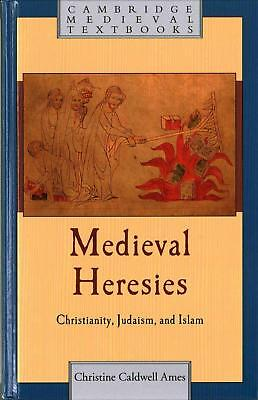 Medieval Heresies: Christianity, Judaism, and Islam by Christine Caldwell Ames (