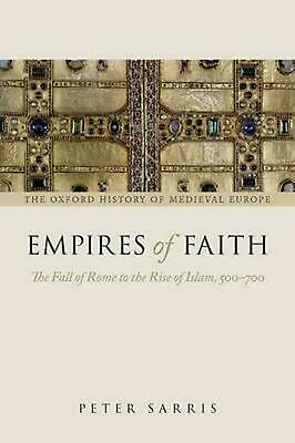 Empires of Faith: The Fall of Rome to the Rise of Islam, 500-700 by Peter Sarris