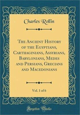 The Ancient History of the Egyptians, Carthaginians, Assyrians, Babylonians, Med